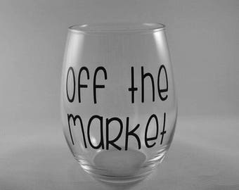 Off the market wine glass / I'm engaged / engagement announcement / engagement gift / bride / gift under 15