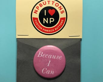 """Because I can - 1.5"""" pinback button badge"""