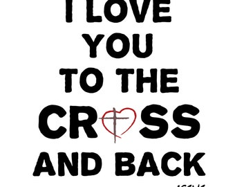 I love you to the cross and back-Instant Digital Download