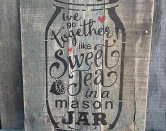 "We Go Together Like Sweet Tea In A Mason Jar Pallet Sign 13 x 18"""