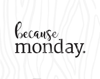 SVG / DXF - Because Monday, Instant Download (Funny Vector Art / Saying)