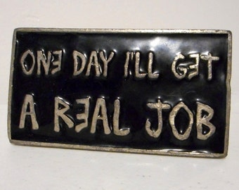 One Day Ill Get a Real Job Belt Buckle Vintage Cowboy Artist Black Silver Funny Humor
