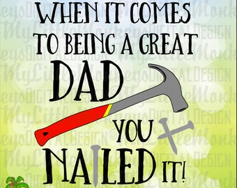 Nailed it SVG ~ When It Comes to Being a Great Dad You Nailed It! ~ Father's Day ~ Commercial Use SVG ~ Cut File ~ Clipart ~ svg-dxf-eps-png