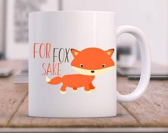 For Fox Sake | Funny coffee mug | Coffee mug | Custom coffee mug | Fox mug | Fox you