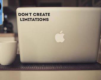 Don't Create Limitations inspiring and motivational Macbook / Laptop Vinyl Decal
