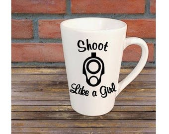 Shoot Like a Girl Gun Mug Coffee Cup Gift Home Decor Kitchen Bar Gift for Her Him Any Color Personalized Custom Jenuine Crafts