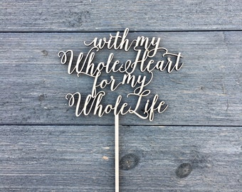 """With My Whole Heart For My Whole Life Wedding Cake Topper 6""""W inches, Anniversary Celebration Script Unique Rustic Laser Cut Toppers Love"""