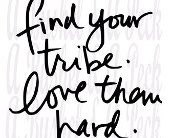 Find Your Tribe. Love Them Hard.  SVG