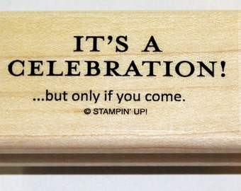 It's A Celebration!..but only if you come Rubber Stamp retired from Stampin Up