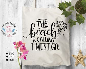 summer svg, beach svg, vacation svg, The beach is calling I must go, girls cutting file, t-shirt design, svg quote, sea svg, svg desings