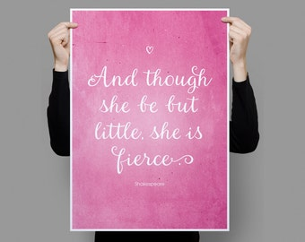Inspirational Quote 'And though she be but little, she is fierce.' Print