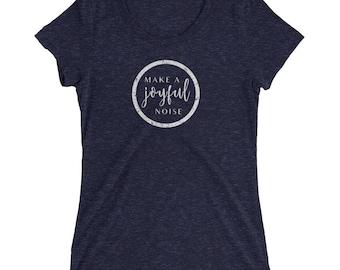 Make A Joyful Noise - Musician Shirt - Womens Short Sleeve T-Shirt - Gift For Musician - Joyful T-Shirt