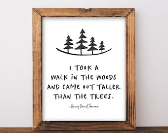 I Took A Walk In The Woods And Came Out Taller Than The Trees - Henry David Thoreau Quote - Thoreau Print - Nature Quote - Hiking Quote