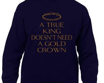 A True King Doesn't Need A Gold Crown Men's Crewneck Sweatshirt