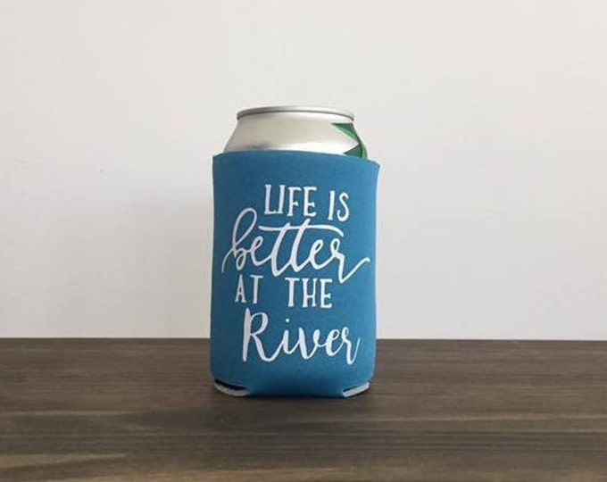 Life is Better at the River Drink Holder Bottle Can Cooler 17 Colors Vacation Summer