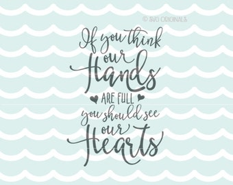 If You Think Our Hands Are Full SVG File. Cricut Explore and more. Cutting or Printing. Hands Full Heart Family Love  SVG