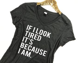 If I Look Tired It's Because I Am Shirt - Tired Shirt - Always Tired Shirt - Tired V-Neck - Adulting Shirt - Tired Adult Shirt