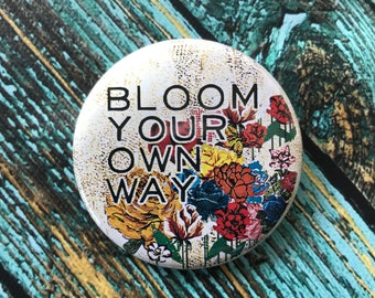 Bloom Your Own Way 2.25 inch Button