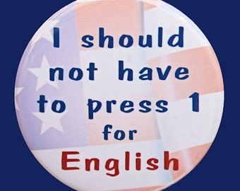 Press 1 For English - Pinback Button Badge 1 1/2 inch 1.5 - Keychain Magnet or Flatback