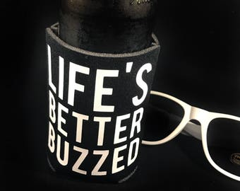 Life's Better Buzzed - Custom Can Cooler - Can Cooler - Fun Can Cooler - White elephant - Stocking Stuffer