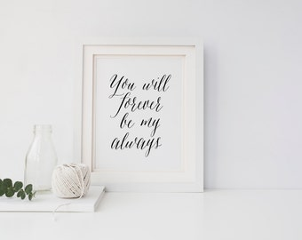 """PRINTABLE Art """"You Will Forever Be My Always"""" Typography Art Print Wedding Art Print Love Art Print Love Quote Love You Always"""