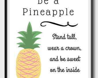 Be a Pineapple: Stand tall, wear a crown, and be sweet on the inside - Quote- Positive Inspirational - Instant Download