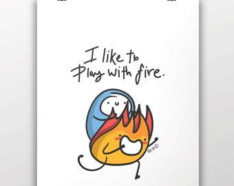 I Like To Play With Fire - Museum Quality 100lb Matte Signed Print