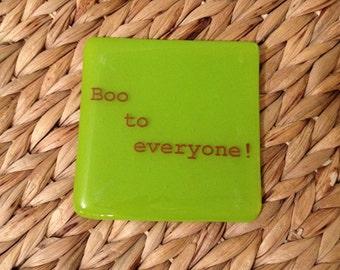 BOO à tout le monde imprimé Coasters - fabriqués sur commande dans toutes les couleurs