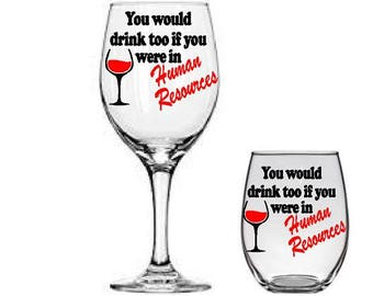 You would drink too if you were in Human Resources Funny wine glass - HR department gift