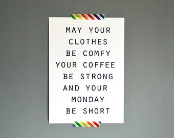 May your clothes be comfy your coffee be strong and your monday be short quote print