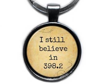 """Fairy Tale """"I still believe in 398.2"""" Keychain Keyring"""