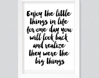 Enjoy the little things in life for one day you will look back and realize they were the big things Print, Typography quote, wall printables