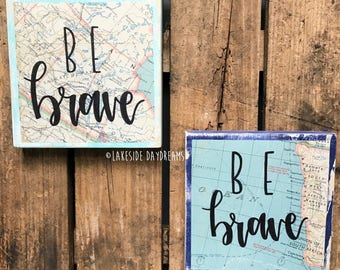 Be brave sign; Travel Sign; Travel Quote Sign; map sign; inspirational quote sign; nursery decor wood sign