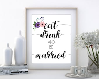 8x10 Eat Drink and be Married Wedding Printable - Wedding Printable, Wedding Decor, Printable Wedding Decor, Floral