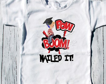 Graduation shirt, Super Hero, Pow Boom Nailed it, graduation shirt -graduation cap and diploma, nailed it personalized (if desired)