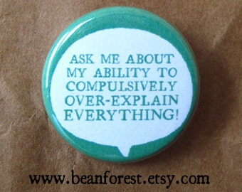 """ask me about my ability to compulsively over-explain EVERYTHING! - 1.25"""" pinback button badge - refrigerator fridge magnet - library teacher"""