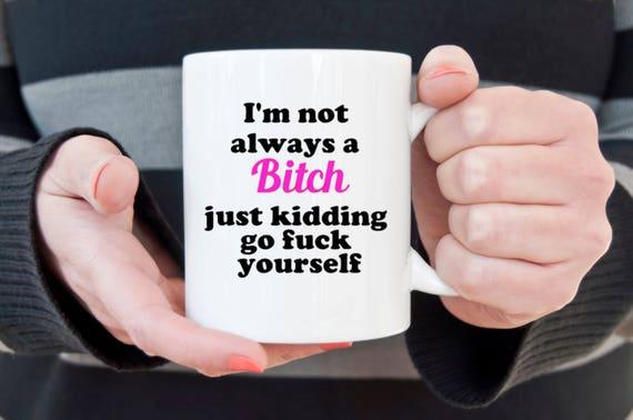 I'm not always a bitch coffee mug