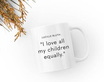 "Arrested Development Funny Mug- Lucille Bluth Quote - ""I love all my children equally; I don't care for Gob."" -  White 11 fl oz. Coffee Mug"