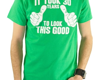 It Took 30 Years To Look This Good T-Shirt 30th Birthday Gift Idea Dirty