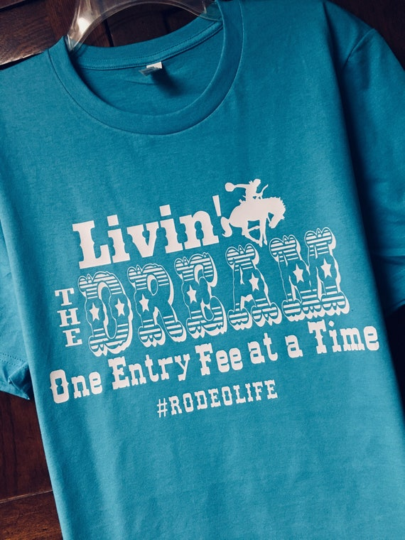 Livin The Dream One Entry Fee At A Time Rodeo Shirt Barrel