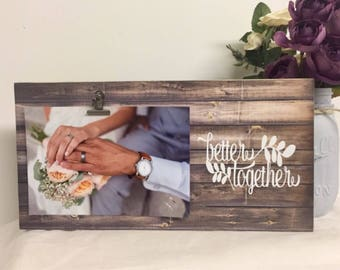 Better together picture frame, engagement frame, boyfriend frame, girlfriend friend, personalized boyfriend, husband frame, wedding frame
