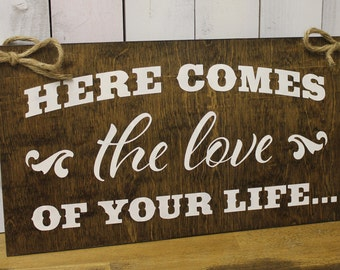 Here Comes the LOVE of your LIFE Sign/Wedding /Photo Prop/Wood Sign/Great Shower Gift/Country Style/Western/Wood Sign