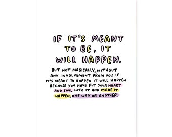 If It's Meant To Be It Will Happen But... A5 or A4 Motivational Print by Veronica Dearly