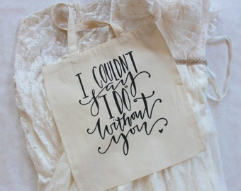 I Couldn't Say I DO Without You - Bridal Party Wedding Family Gift Bag Bridesmaid Gift