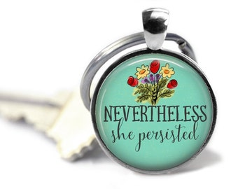 Nevertheless she persisted keychain, political statement key chain, equal rights keyring, feminist key ring.