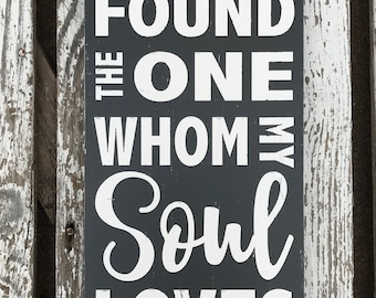 I have found the one whom my soul loves - song of solomon 3:4 - hand painted - wood sign - Bible verse - custom sign - modern farmhouse