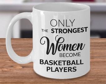 Basketball Gift for Women Basketball Mug - Only the Strongest Women Become Basketball Players Coffee Mug Ceramic Tea Cup