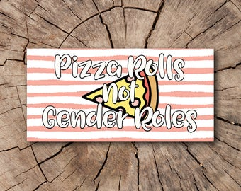 Pizza Rolls not Gender Roles Bumper Stickers, Stickers  | Rep The Resistance