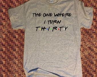 Friends Thirtieth Birthday Shirt - Adult Birthday Shirt - 30th Birthday Shirt - Thirty - Thirty shirt - Birthday Shirt - 30th Bday Shirt