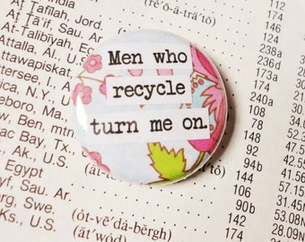 1 Inch Pinback Button- Men Who Recycle Turn Me On